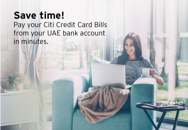 Save time! Pay your Citi Credit Card Bills from your UAE bank account in minutes.